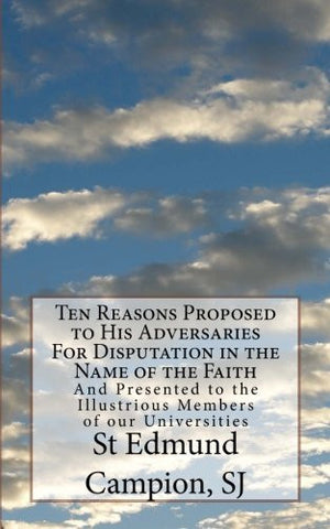 Ten Reasons Proposed to His Adversaries For Disputation in the Name of the Faith: And Presented to the Illustrious Members of our Universities