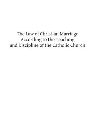 The Law of Christian Marriage: According to the Teaching and Discipline of the Catholic Church