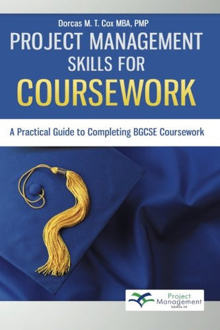 Project Management Skills for Coursework: A Practical Guide to Completing BGCSE Exam Coursework