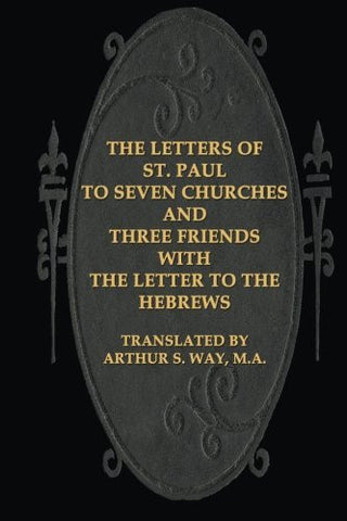 The Letters of St. Paul to Seven Churches and Three Friends with the Letter to t