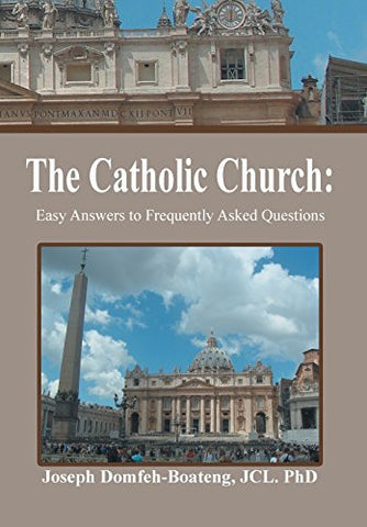 The Catholic Church: Easy Answers to Frequently Asked Questions