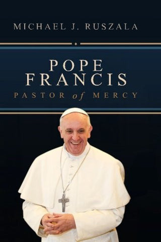 Pope Francis: Pastor of Mercy