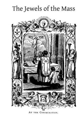 The Jewels of the Mass: A Short Account of the Rites and Prayers Used in the Holy Sacrifice