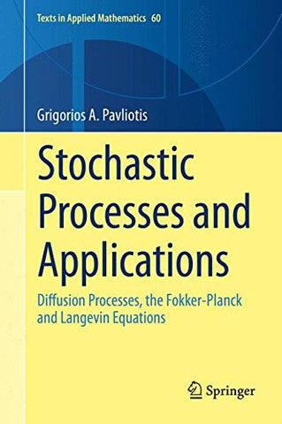 Stochastic Processes and Applications: Diffusion Processes, the Fokker-Planck and Langevin Equations (Texts in Applied Mathematics)