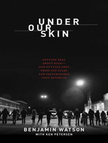 Under Our Skin: Getting Real about Race--and Getting Free from the Fears and Frustrations that Divide Us