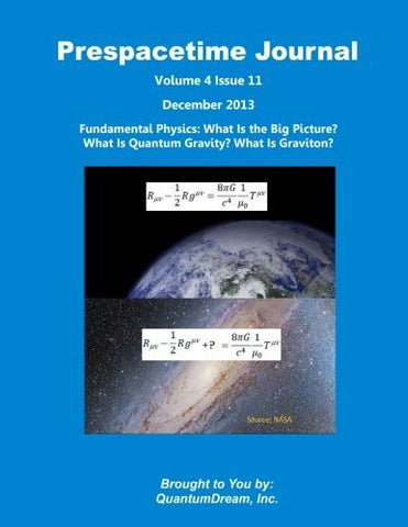 Prespacetime Journal Volume 4 Issue 11: Fundamental Physics: What Is the Big Picture? What Is Quantum Gravity? What Is Graviton?