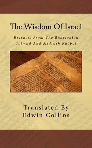 The Wisdom Of Israel: Extracts From The Babylonian Talmud And Midrash Rabbot