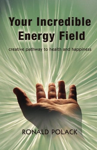 Your Incredible Energy Field: creative pathway to health and happiness