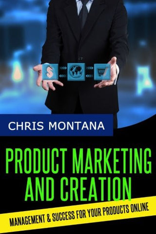 Product Marketing and Creation: Management and Success for Your Products Online