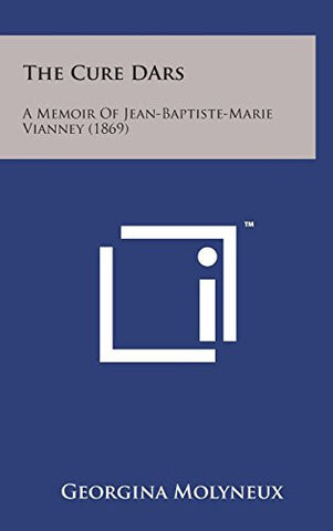 The Cure Dars: A Memoir of Jean-Baptiste-Marie Vianney (1869)