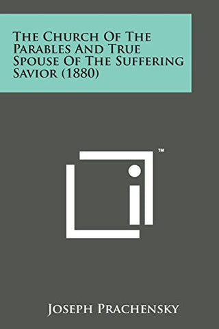 The Church of the Parables and True Spouse of the Suffering Savior (1880)