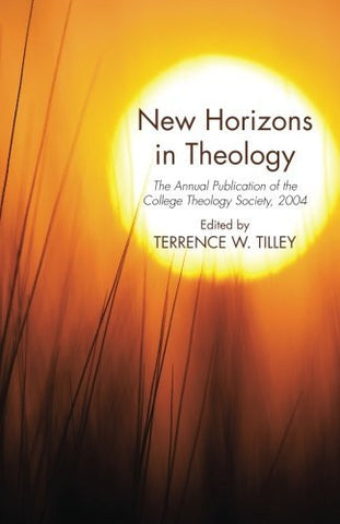 New Horizons in Theology: The Annual Publication of the College Theology Society, 2004