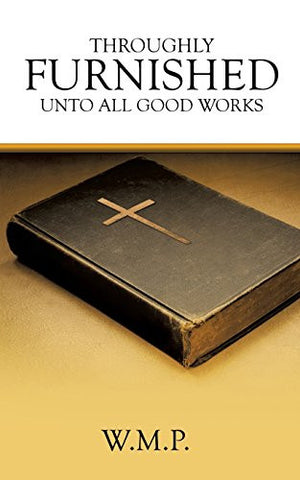 THROUGHLY FURNISHED UNTO ALL GOOD WORKS
