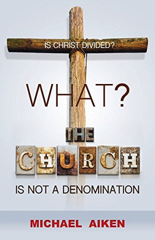 WHAT? THE CHURCH IS NOT A DENOMINATION