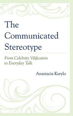 The Communicated Stereotype: From Celebrity Vilification to Everyday Talk