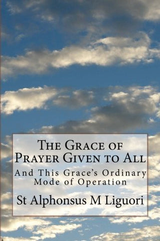 The Grace of Prayer Given to All: And This Grace's Ordinary Mode of Operation
