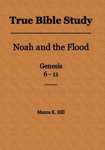 True Bible Study - Noah and the Flood Genesis 6-11