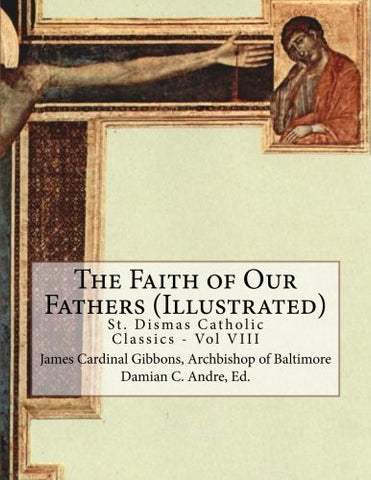The Faith of Our Fathers (Illustrated) (St. Dismas Catholic Classics) (Volume 8)