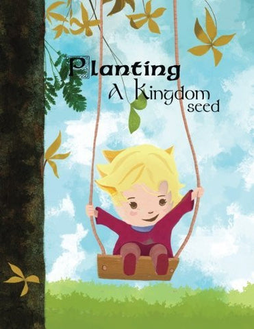 Planting A Kingdom Seed: Inspiration Children's Story about Kingdom of GOD