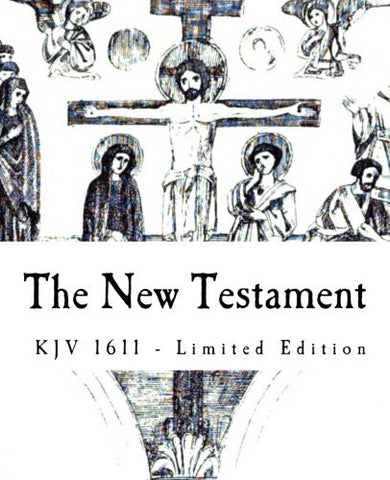 The New Testament: Limited Edition of 1611 KJV of the Holy Bible