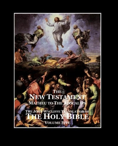 The Holy Bible - Vol. 5 - The New Testament: as Translated by John Wycliffe (Volume 5)