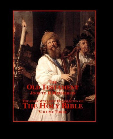 The Holy Bible - Vol. 3 - The Old Testament: as Translated by John Wycliffe (Volume 3)