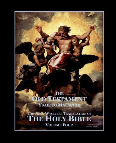 The Holy Bible - Vol. 4. - The Old Testament: as Translated by John Wycliffe (Volume 4)