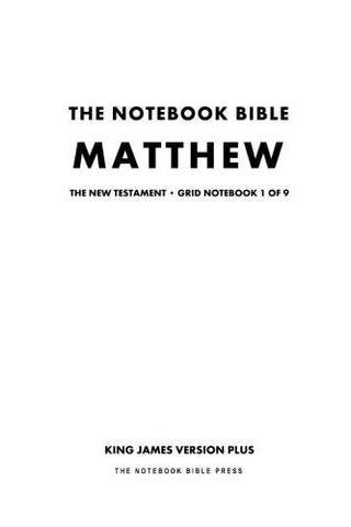 The Notebook Bible, New Testament,  Matthew, Grid Notebook 1 of 9: Subtitle: King James Version Plus (The Notebook Bible / KJV+ / Grid / Study Bible)