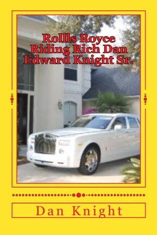 Rollls Royce Riding Rich Dan Edward Knight Sr.: God is Good all the Time on time (Revival in the Rolls Royce Preaching Teaching Reaching) (Volume 1)