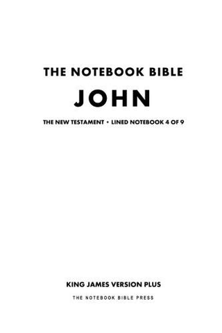 The Notebook Bible, New Testament,  John, Lined Notebook 4 of 9: King James Version Plus (The Notebook Bible / KJV+ / Lined / Ruled / Study Bible)