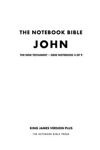 The Notebook Bible, New Testament,  John, Grid Notebook 4 of 9: King James Version Plus (The Notebook Bible / KJV+ / Grid / Study Bible)
