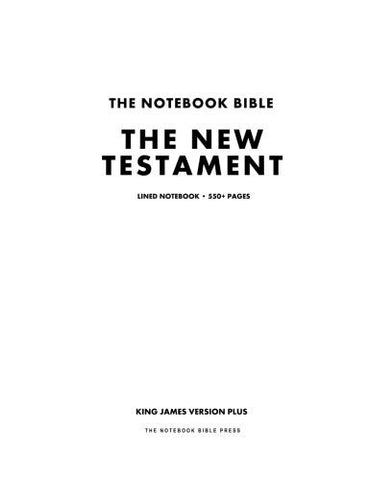 The Notebook Bible, The New Testament, Lined Notebook: King James Version Plus (The Complete New Testament in Notebook Form)