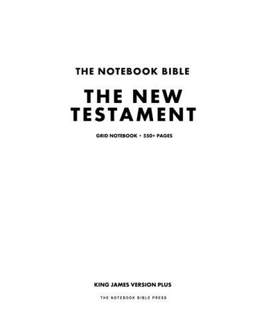 The Notebook Bible, The New Testament, Grid Notebook: King James Version Plus (The Complete New Testament in Notebook Form)