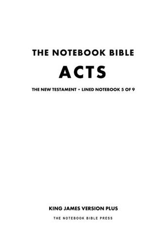 The Notebook Bible, New Testament, Acts, Lined Notebook 5 of 9: King James Version Plus (The Notebook Bible / KJV+ / Lined / Ruled / Study Bible)