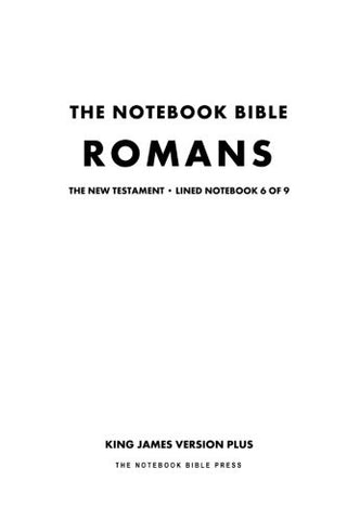 The Notebook Bible, New Testament, Romans, Lined Notebook 6 of 9: King James Version Plus (The Notebook Bible / KJV+ / Lined / Ruled / Study Bible)