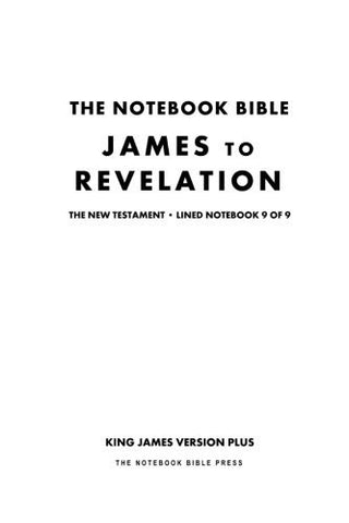 The Notebook Bible, New Testament, James to Revelation, Lined Notebook 9 of 9: King James Version Plus (The Notebook Bible / KJV+ / Lined / Ruled / Study Bible)