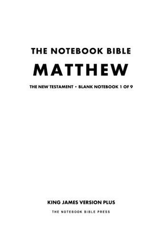 The Notebook Bible, New Testament, Matthew, Blank Notebook 1 of 9: King James Version Plus (KJV+ / Notebook Bible / Blank / Plain / Study Bible)