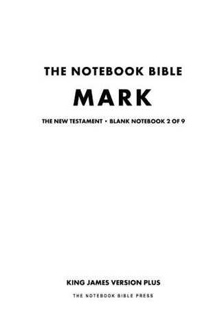 The Notebook Bible, New Testament, Mark, Blank Notebook 2 of 9: King James Version Plus (KJV+ / Notebook Bible / Blank / Plain / Study Bible)
