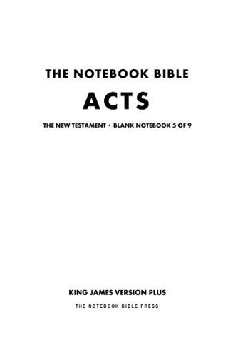 The Notebook Bible, New Testament, Acts, Blank Notebook 5 of 9: King James Version Plus (KJV+ / Notebook Bible / Blank / Plain / Study Bible)