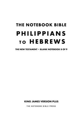 The Notebook Bible, New Testament, Philippians to Hebrews, Blank Notebook 8 of 9: King James Version Plus (KJV+ / Notebook Bible / Blank / Plain / Study Bible)