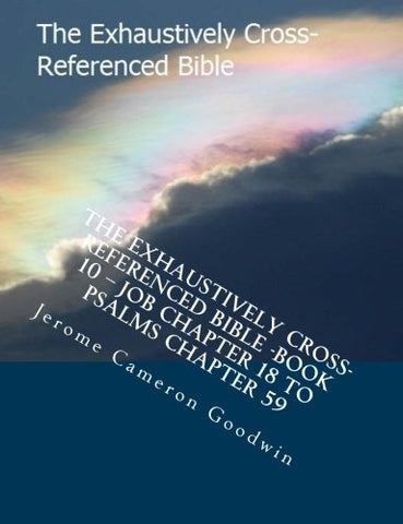 The Exhaustively Cross-Referenced Bible -Book 10 - Job Chapter 18 To Psalms Chapter 59: The Exhaustively Cross-Referenced Bible Series (Volume 10)