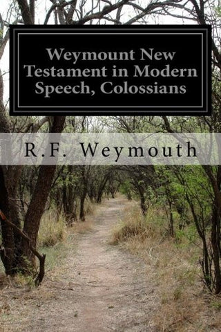 Weymount New Testament in Modern Speech, Colossians