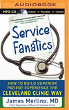 Service Fanatics: How to Build Superior Patient Experience the Cleveland Clinic Way