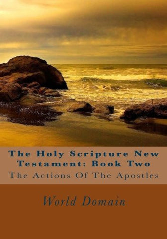 The Holy Scripture New Testament: Book Two: The Actions Of The Apostles (he Holy Scripture New Testament Books) (Volume 2)