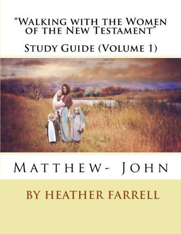 Walking with the Women of the New Testament Study Journal (Matt- John) (Walking with the Women of the New Testament Study Journals) (Volume 1)