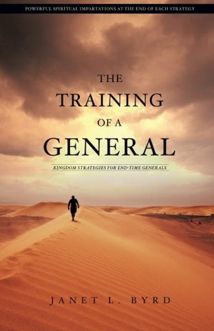 The Training of a General: Kingdom Strategies for End-Time Generals