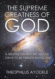 The Supreme Greatness of God: A Treatise on Why We Should Strive to Be Friends with God