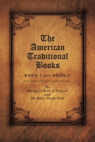 The American Traditional Books Book 1 and Book 2: The Abridged Book of Prayers and The Bible Study Book