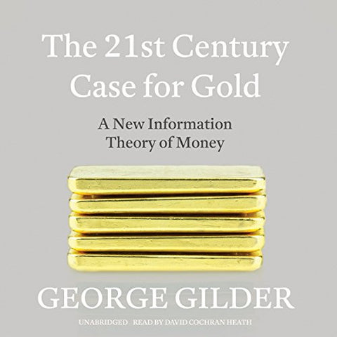 The 21st Century Case for Gold: A New Information Theory of Money