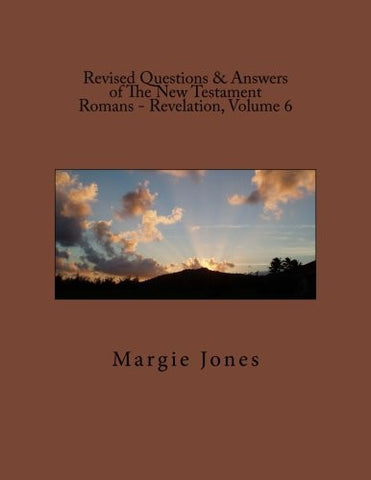 Revised Questions & Answers of The New Testament Romans - Revelation, Volume 6